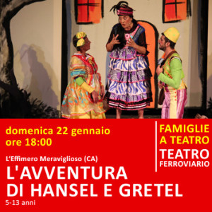 L'AVVENTURA DI HANSEL E GRETEL – 22 gennaio alle ore 18:00 – Teatro Ferroviario