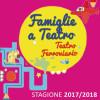 FAMIGLIE A TEATRO 2017-2018